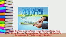PDF  Things Before and After How Technology has Improved Lives Technology for Kids Read Online