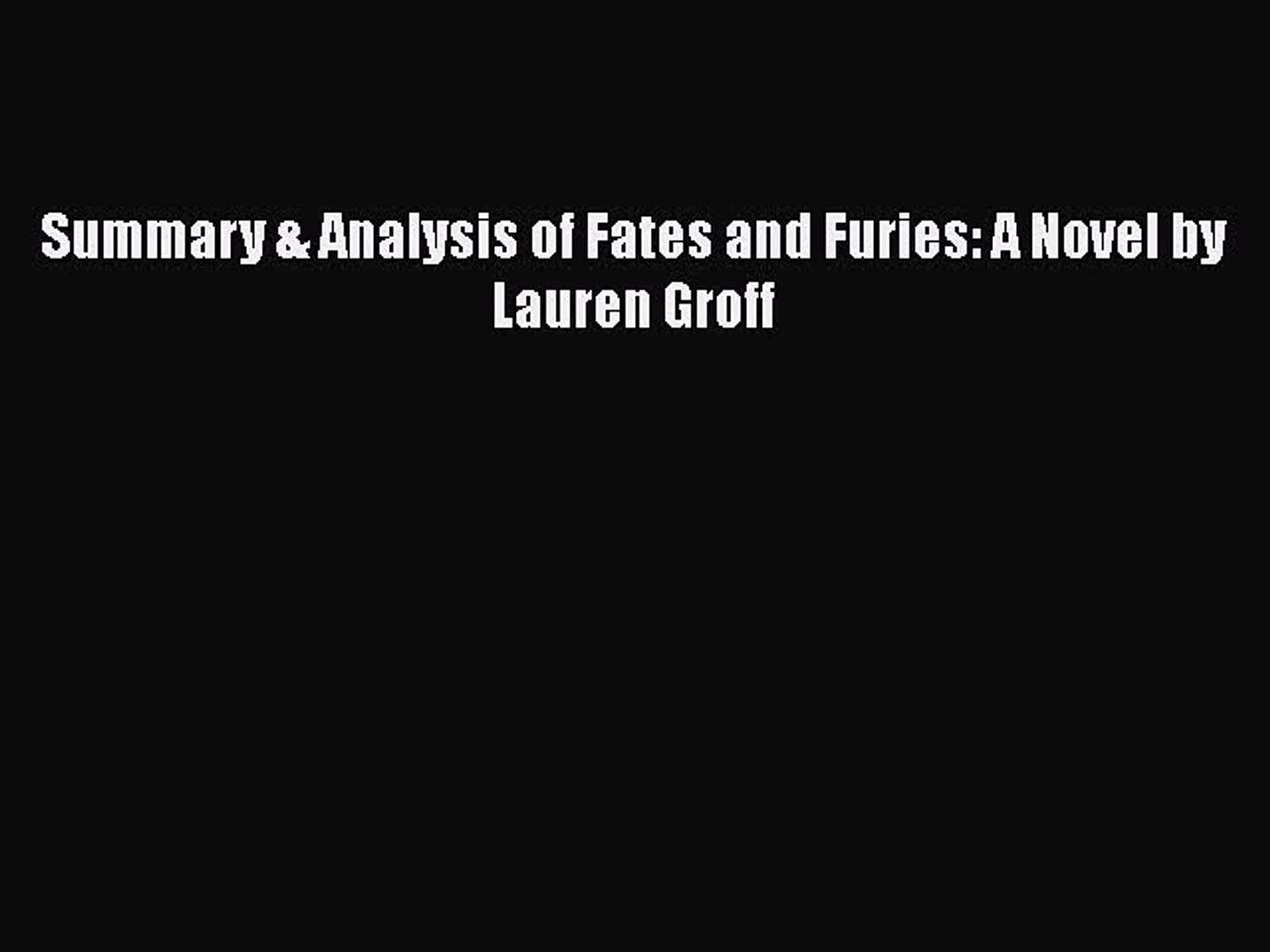 Download Summary Analysis Of Fates And Furies A Novel By Lauren Groff Free Books