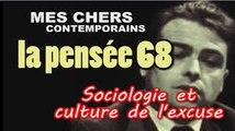 Mes chers contemporains - La pensée 68 : Sociologie et Culture de L'excuse