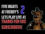 Thanks for 500 Subscribers! Five Nights at Freddy's 2 Gameplay! Lets Play!
