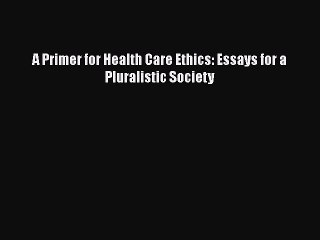 download a primer for health care ethics essays for a