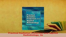 Download  Practical Radiation Protection and Applied Radiobiology 2e PDF Book Free