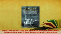 Download  True Irish Ghost Stories Haunted Houses Banshees Poltergeists and Other Supernatural Free Books