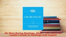 Read  No More Boring Meetings Okay The Coachme Leaders Guide to Meetings with Impact PDF Online