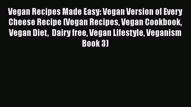 Download Vegan Recipes Made Easy: Vegan Version of Every Cheese Recipe (Vegan Recipes Vegan