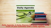 PDF  Daily Agenda A Daily Planner for Busy People Keep track of your activities with a daily Read Online
