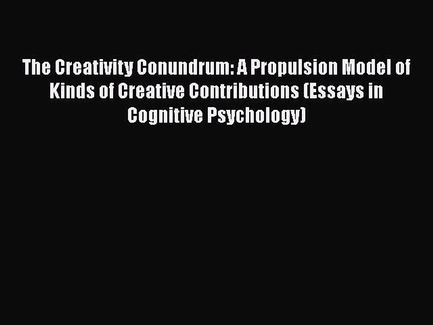 Pdf The Creativity Conundrum A Propulsion Model Of Kinds Of Creative Contributions Essays Video Dailymotion