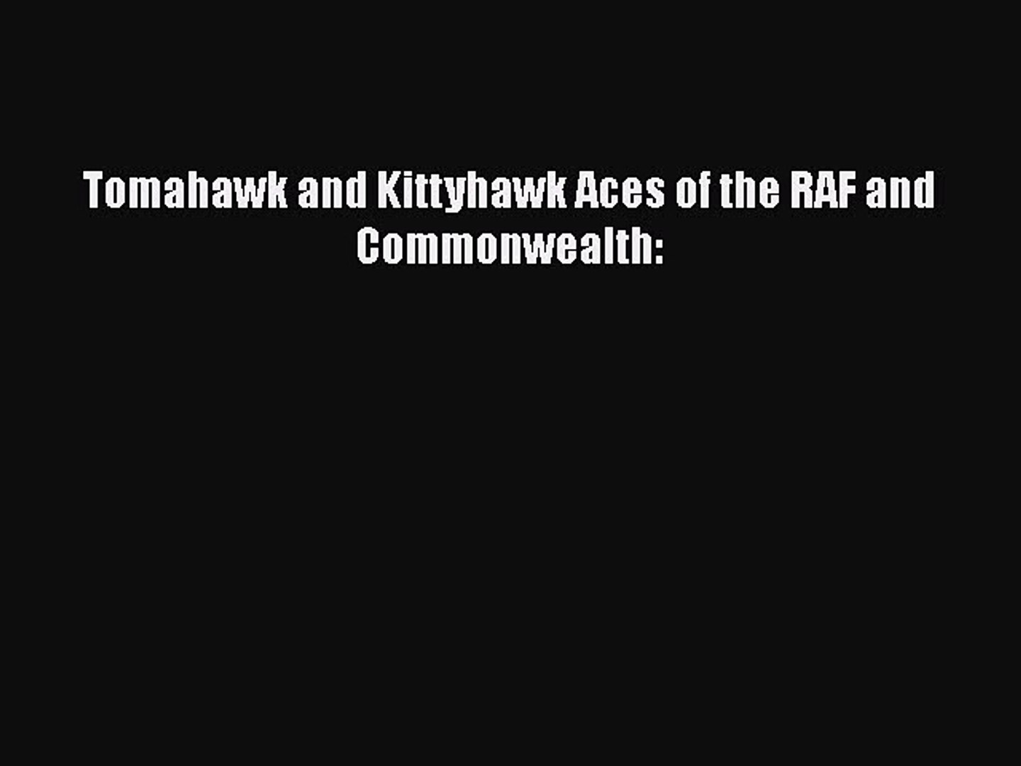 [Read Book] Tomahawk and Kittyhawk Aces of the RAF and Commonwealth: Free PDF