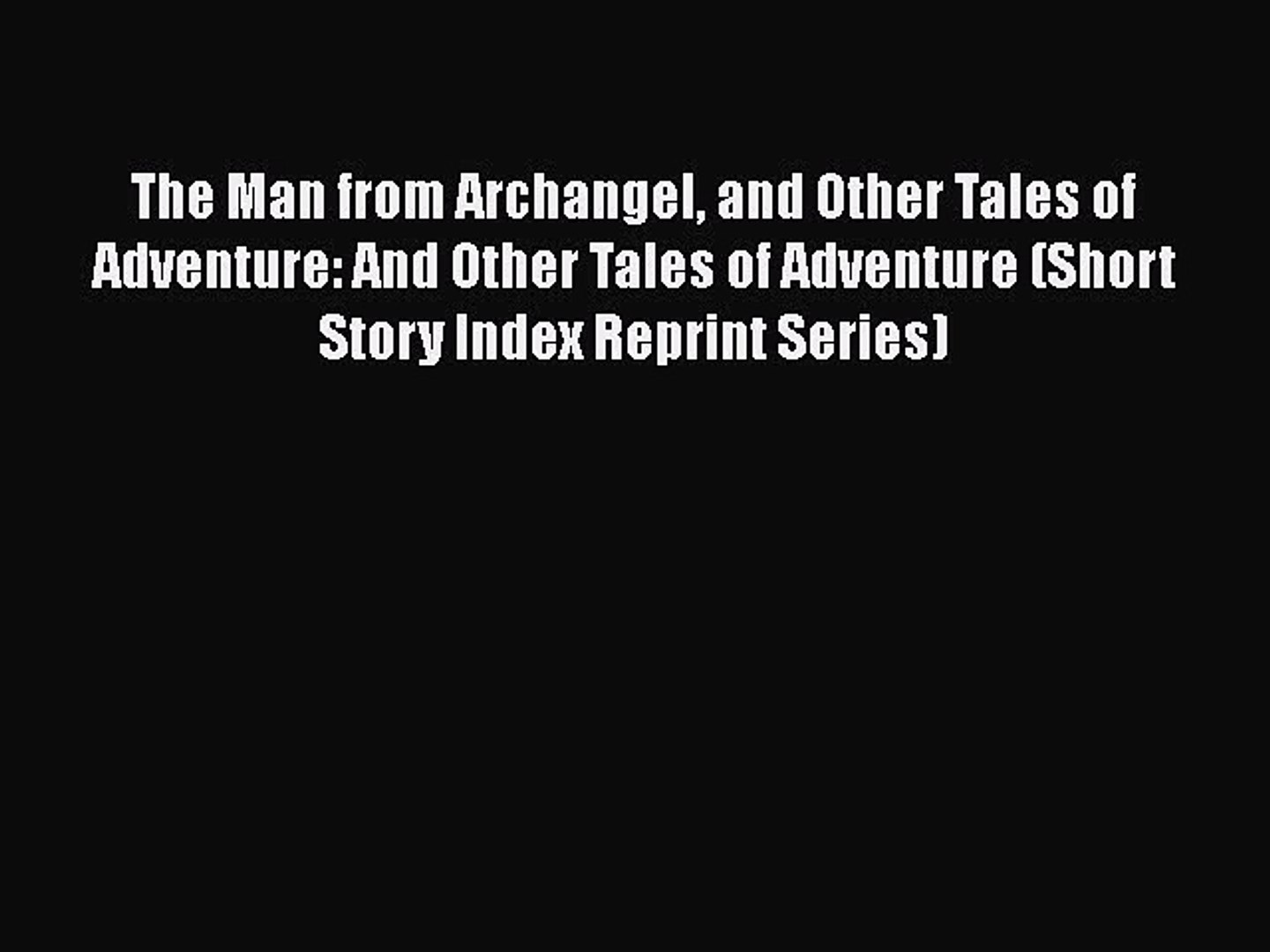 [PDF] The Man from Archangel and Other Tales of Adventure: And Other Tales of Adventure (Short