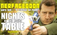 Nerfageddon pt1 : A Fistful of Foam | The Nights at the Round Table Finale