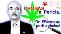 Dr FRANCIONI, perito criminal: DROGAS e Pericia (1/3). Validade dos exames periciais em entorpecentes (maconha, cocaína, haxixe, ecstasy etc.) em face da habilitação de peritos (especialidade, formação acadêmica).