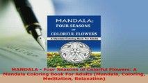 Download  MANDALA  Four Seasons of Colorful Flowers A Mandala Coloring Book For Adults Mandala Download Full Ebook