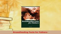 PDF  Breastfeeding Facts for Fathers Download Full Ebook