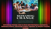 Free PDF Downlaod  Reframing Change How to Deal with Workplace Dynamics Influence Others and Bring People  BOOK ONLINE