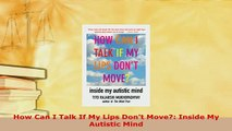 PDF  How Can I Talk If My Lips Dont Move Inside My Autistic Mind Download Full Ebook