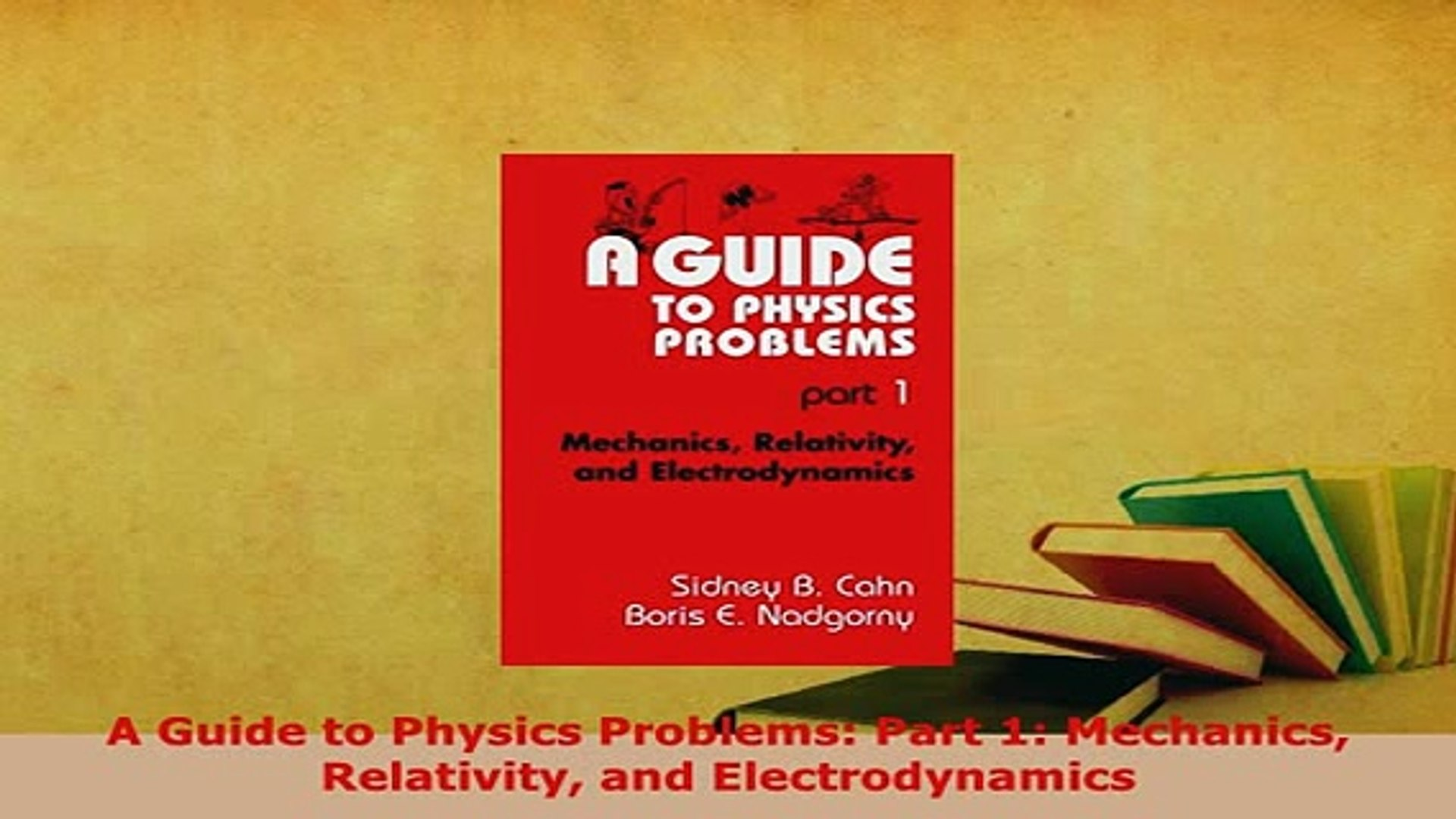 PDF A Guide to Physics Problems Part 1 Mechanics Relativity and  Electrodynamics Read Online