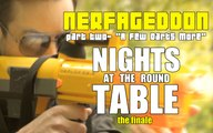 Nerfageddon pt2 : A Few Darts More | The Nights at the Round Table Finale