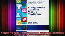 Downlaod Full PDF Free  A Beginners Guide to Mobile Marketing Digital and Social Media Marketing and Advertising Full Free