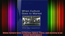 READ book  When Culture Goes to Market Space Place and Identity in an Urban Marketplace Full Free