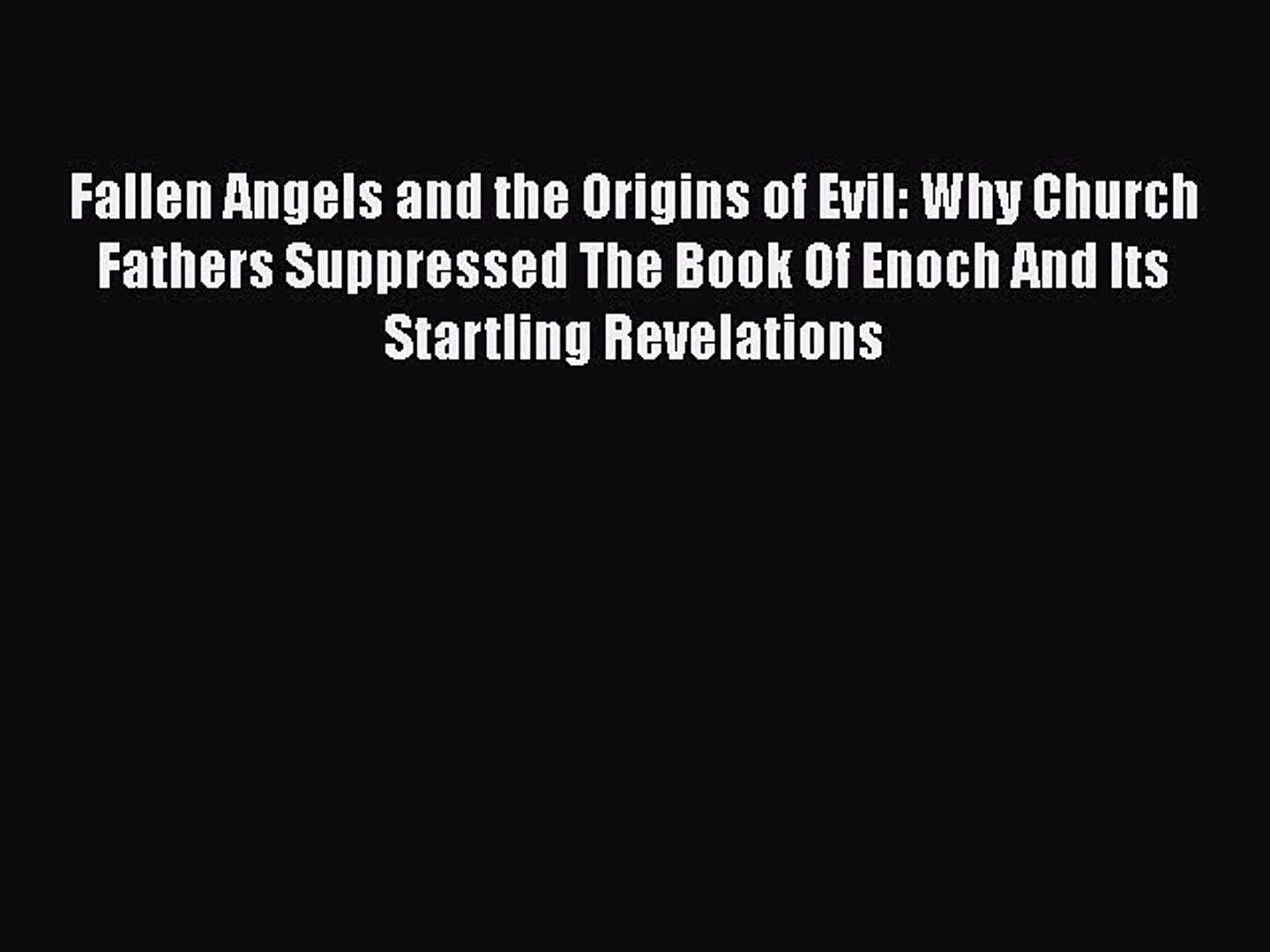 Ebook Fallen Angels and the Origins of Evil: Why Church Fathers Suppressed  The Book Of Enoch
