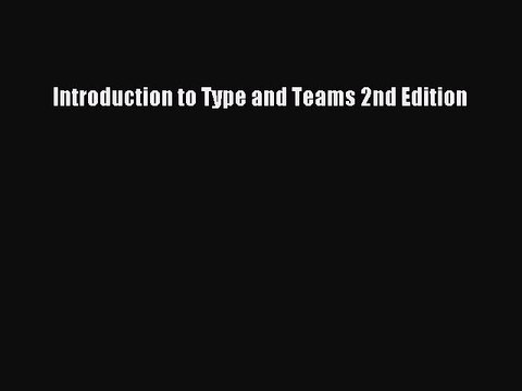 Read introduction to type and teams 2nd edition ebook free video.