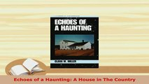 PDF  Echoes of a Haunting A House in The Country  Read Online