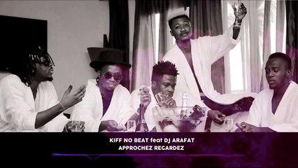 KIFF NO BEAT feat DJ ARAFAT - Approchez Regardez [HQ]