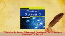 PDF  Thinking in Java Advanced Features Core Series Updated To Java 8 Read Online