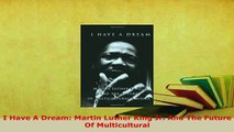 PDF  I Have A Dream Martin Luther King Jr And The Future Of Multicultural  Read Online