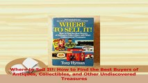 PDF  Where to Sell It How to Find the Best Buyers of Antiques Collectibles and Other Download Full Ebook
