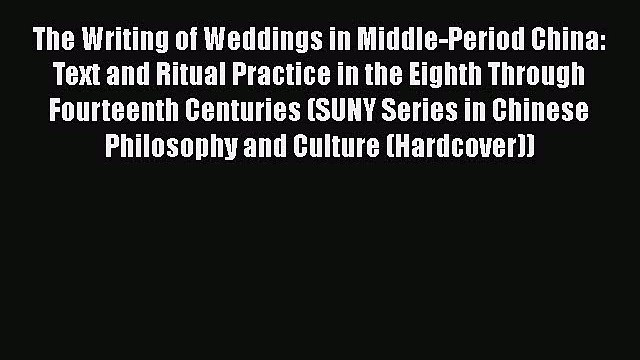 Ebook The Writing of Weddings in Middle-Period China: Text and Ritual Practice in the Eighth