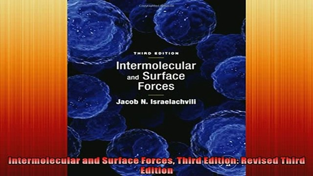 READ THE NEW BOOK   Intermolecular and Surface Forces Third Edition Revised Third Edition  FREE BOOOK ONLINE