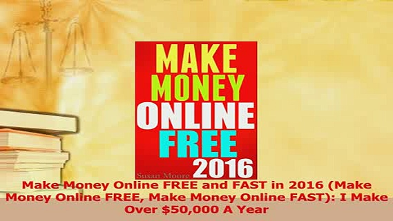 Download  Make Money Online FREE and FAST in 2016 Make Money Online FREE Make Money Online FAST I PDF Online