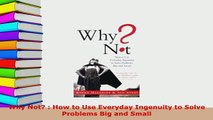 Download  Why Not  How to Use Everyday Ingenuity to Solve Problems Big and Small Ebook