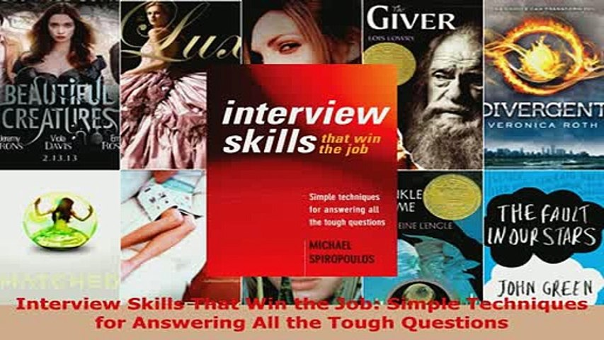 Simple Techniques for Answering All the Tough Questions Interview Skills That Win the Job
