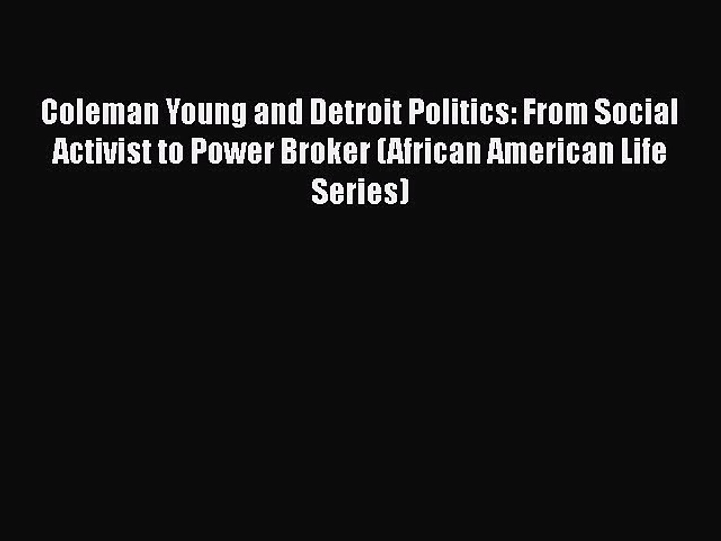 Book Coleman Young and Detroit Politics: From Social Activist to Power Broker (African American