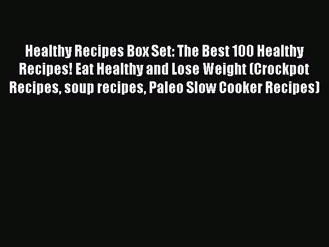 Read Healthy Recipes Box Set: The Best 100 Healthy Recipes! Eat Healthy and Lose Weight (Crockpot