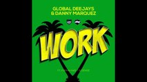 Global Deejays & Danny Marquez Feat. Puppah Nas-T & Denise - Work (Radio Mix) (2016)