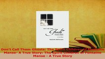 PDF  Dont Call Them Ghosts The Spirit Children of Fontaine Manse A True Story The Spirit Free Books