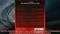 READ book  The US Technology Skills Gap  Website What Every Technology Executive Must Know to Full Free