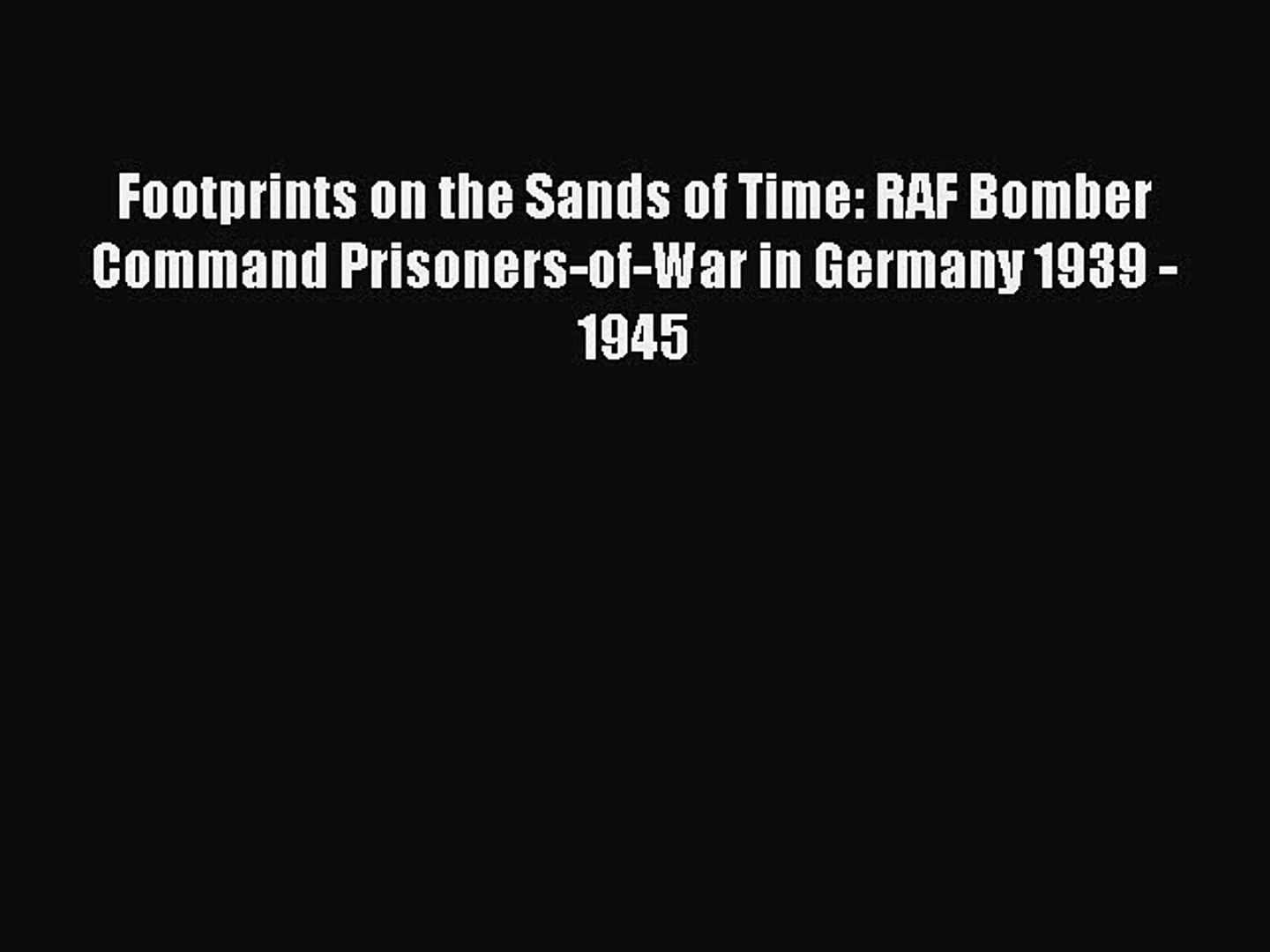[Read book] Footprints on the Sands of Time: RAF Bomber Command Prisoners-of-War in Germany