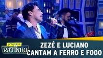 Zezé Di Camargo e Luciano cantam A Ferro e Fogo