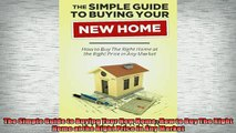 FREE PDF  The Simple Guide to Buying Your New Home How to Buy The Right Home at the Right Price in  DOWNLOAD ONLINE