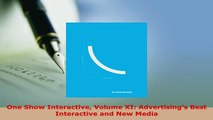Download  One Show Interactive Volume XI Advertisings Best Interactive and New Media Read Online