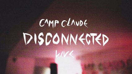 Camp Claude - Disconnected - Live