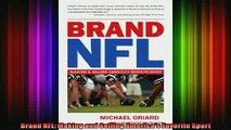 READ FREE Ebooks  Brand NFL Making and Selling Americas Favorite Sport Free Online