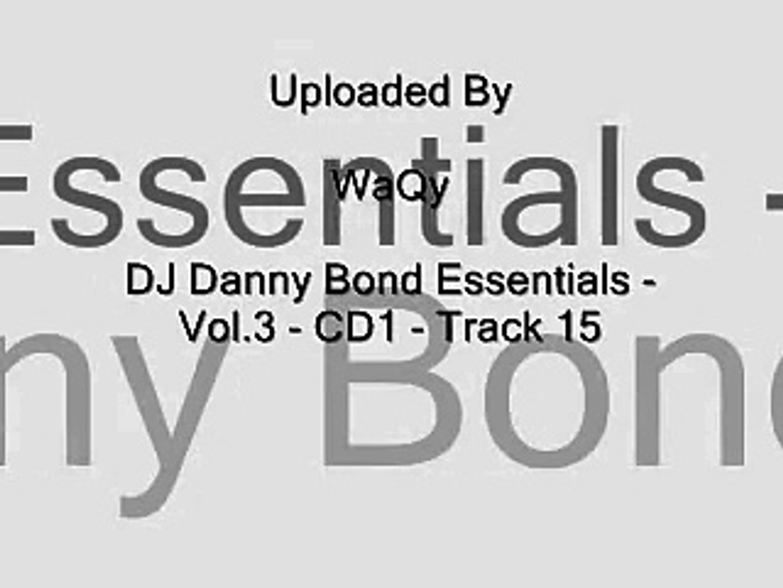 Dj Danny Bond Essentials Vol 3 Cd 1 Track 15 Video Dailymotion