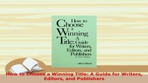 PDF  How to Choose a Winning Title A Guide for Writers Editors and Publishers Read Online