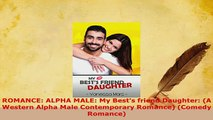 Download  ROMANCE ALPHA MALE My Bests friend Daughter A Western Alpha Male Contemporary  Read Online
