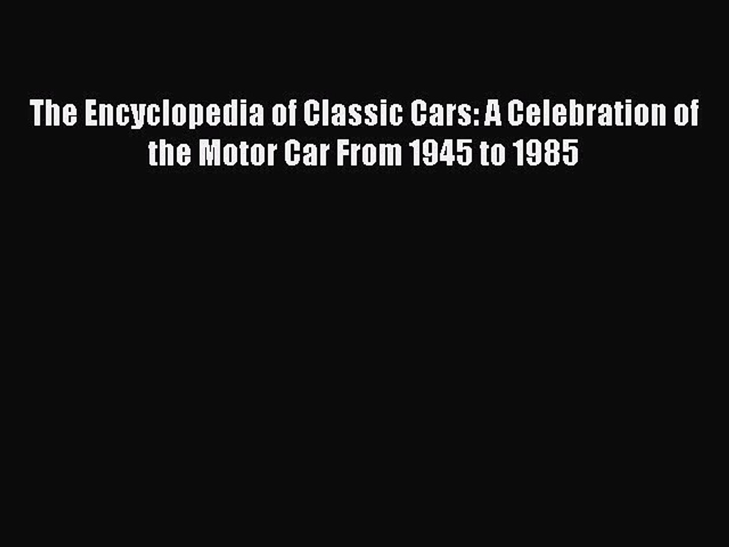 Read The Encyclopedia of Classic Cars: A Celebration of the Motor Car From 1945 to 1985 Ebook